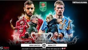 Soi kèo nhà cáiMU vs Man City. Bán kết Cúp Liên đoàn Anh