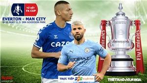 Soi kèo nhà cáiEverton vs Man City. Trực tiếp Tứ kết FA Cup