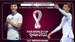 Soi kèo nhà cáiAnh vs San Marino. K+PM, TTTV HD trực tiếp vòng loại World Cup 2022