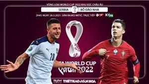 Soi kèo nhà cáiSerbia vs Bồ Đào Nha. Vòng loại World Cup 2022 khu vực châu Âu
