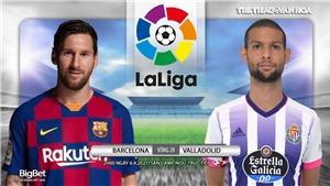 Soi kèo nhà cái Barcelona vs Valladolid. BĐTV trực tiếp bóng đá Tây Ban Nha