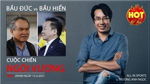 HAGL vs Hà Nội hay cuộc chiến ngôi Vương của bầu Đức với bầu Hiển