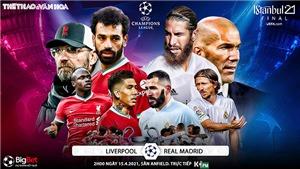 Soi kèo nhà cáiLiverpool vs Real Madrid. K+, K+PM trực tiếp tứ kết Cúp C1