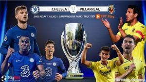 Soi kèo nhà cái, nhận định bóng đá Chelsea vs Villareal (2h00, 12/8), Siêu cúp châu Âu