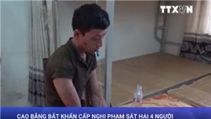 VIDEO: Cao Bằng bắt khẩn cấp nghi phạm sát hại 4 người