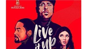 Ca khúc World Cup 2018 'Live It Up': Sự lựa chọn khó hiểu