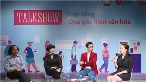 'Tôi xếp hàng' - Góc nhìn về văn hóa ứng xử nơi công cộng của người Việt trẻ