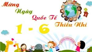 Lịch sử và lời chúc ý nghĩa ngày Quốc tế Thiếu nhi 1/6