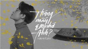 'Tháng mấy em nhớ anh?' - Nét riêng mang tên Hà Anh Tuấn