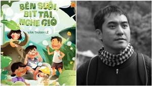 Đọc 'Bên suối, bịt tai nghe gió': Văn Thành Lê và dòng suối tuổi thơ trong lành