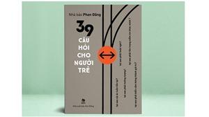 '39 câu hỏi cho người trẻ' của Phan Đăng: Kiếm tìm bản ngã