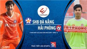 VIDEO: Soi kèo bóng đá Đà Nẵng vs Hải Phòng. Trực tiếp bóng đá V-League 2020