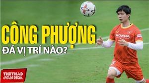 Công Phượng sẽ đá vị trí nào ở tuyển Việt Nam