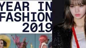Lisa Blackpink: Thần tượng K-pop duy nhất lọt 'Year In Fashion, 2019' của Lyst