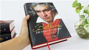 Sách 'Beethoven - Âm nhạc và Cuộc đời': Không 'Thánh hóa' nhà soạn nhạc