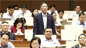 Kỳ họp thứ 6, Quốc hội khóa XIV: Không có lợi ích nhóm trong xử lý các dự án kém hiệu quả