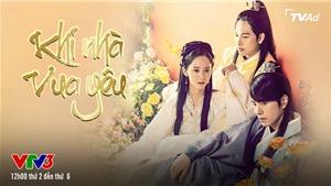 Phim 'Khi nhà vua yêu' lên sóng VTV3 từ 29/7: Mối tình tay ba của thế tử, hộ vệ và kiều nữ