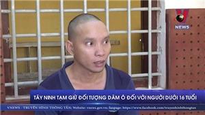VIDEO: Tạm giữ đối tượng dâm ô đối với người dưới 16 tuổi