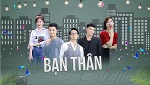 Phim Việt 'Bạn thân' nối sóng 'Gia đình 4.0' trên VTV2 từ ngày 11/5