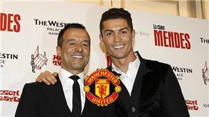 Ronaldo 'CẦU CỨU' Mendes bằng mọi cách đưa mình về Man United