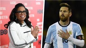 Nữ hoàng truyền hình Oprah Winfrey: 'Messi, hãy là một chiến binh!'