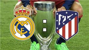 Soi kèo Siêu cúp châu Âu 2018: Real Madrid – Atletico Madrid (2h00 ngày 16/8)