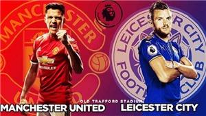 TRỰC TIẾP M.U vs Leicester (02h00, 11/8)