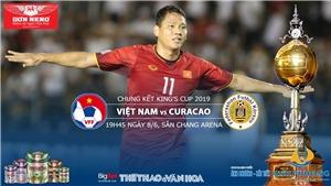 Soi kèo Việt Nam vs Curacao (19h45, 8/6). VTC1, VTC3, VTV5, VTV6.Trực tiếp bóng đá King's Cup 2019