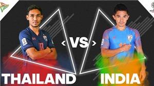 Trực tiếp bóng đá Thái Lan vs Ấn Độ. Soi kèo Thái Lan vs Ấn Độ. Dự đoán bóng đá. VTV6. VTV5