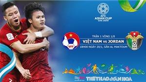 Soi kèo Việt Nam vs Jordan (18h00, 20/1). Dự đoán bóng đá Asian Cup 2019. VTV6, VTV5 trực tiếp