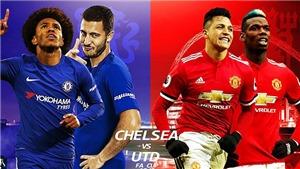 Lịch thi đấu bóng đá Anh hôm nay. Trực tiếp bóng đá Cúp FA. Chelsea vs MU