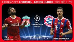 Soi kèo Liverpool vs Bayern Munich (3h00 ngày 20/2), Cúp C1. Kèo bóng đá. Trực tiếp bóng đá K+ PM