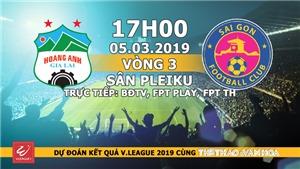 Nhận định HAGL vs Sài Gòn (17h00, ngày 5/3), vòng 3 V-League 2019. Trực tiếp BĐTV, FPT Play