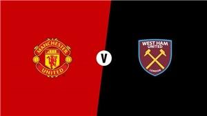VIDEO: Soi kèo và trực tiếp bóng đá MU vs West Ham (23h30,13/04)