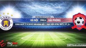 Nhận định và trực tiếp Hà Nội vs Hải Phòng (19h00 ngày 21/04), V League 2019 vòng 6