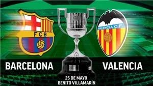 Xem trực tiếp bóng đá Barca vs Valencia (02h00, 26/05) ở đâu? Chung kết Cúp nhà Vua