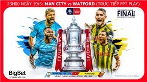 Soi kèo bóng đá Man City vs Watford (23h00 ngày 18/5). Trực tiếp Chung kết Cúp FA