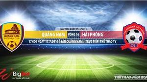 Trực tiếp bóng đá: Quảng Nam vs Hải Phòng (17h00, 17/07). VTV6, Bóng đá TV trực tiếp bóng đá