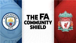 VIDEO: Soi kèo và trực tiếp bóng đá Liverpool vs Man City (21h00 hôm nay), siêu cúp Anh