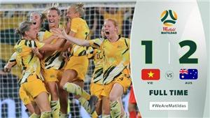 Nữ Việt Nam 1-2 Australia: Huỳnh Như ghi bàn thắng lịch sử
