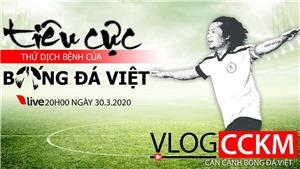 Vlog CCKM - Cận cảnh Bóng đá Việt. Số 2 - Tiêu cực thứ 'dịch bệnh' của bóng đá Việt Nam