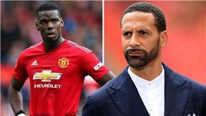 Rio Ferdinand chỉ ra lý do Pogba chưa đáp ứng kỳ vọng tại MU