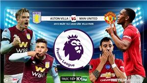 Soi kèo bóng đá Aston Villa vs MU. Vòng 34 Premier League. Trực tiếp K+PM