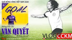 Quả bóng Vàng Việt Nam 2020: Không bầu cho Văn Quyết thì bầu cho ai?