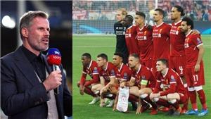 Carragher chỉ ra 3 vị trí Liverpool cần bổ sung để cạnh tranh danh hiệu