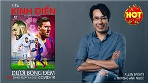 Real Madrid vs Barcelona - Siêu kinh điển trong bóng đêm Covid-19