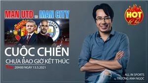 MU vs Man City - Cuộc chiến chưa bao giờ kết thúc