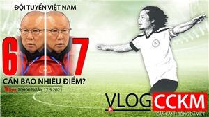 Đội tuyển Việt Nam cần 6 hay 7 điểm để đi tiếp tại vòng loại World Cup 2022?