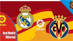BĐTV. Trực tiếp bóng đá hôm nay: Real Madrid vs Villarreal (23h00 hôm nay)