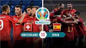 VIDEO Thụy Sĩ vs Tây Ban Nha, EURO 2021: Bàn thắng và highlights